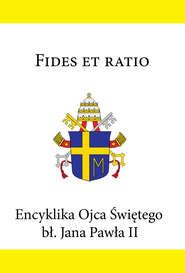 Encyklika Ojca Świętego bł. Jana Pawła II FIDES ET RATIO