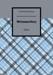 Metamorfozy. Szkice